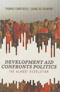 Development Aid Confronts Politics (häftad)
