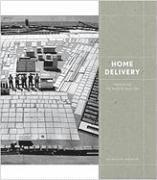 Home Delivery: Fabricating the Modern Dwelling (h�ftad)