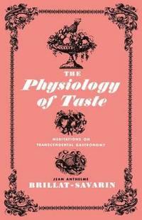 The Physiology of Taste: Meditations on Transcendental Gastronomy (h�ftad)