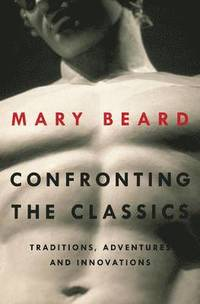 Confronting the Classics - Traditions, Adventures, and Innovations (h�ftad)