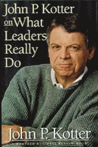 John P. Kotter on What Leaders Really Do (inbunden)
