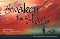 Awaken the Stars: Reflections on What We Really Teach