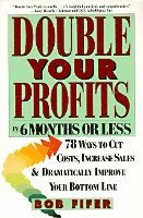 Double Your Profits: In Six Months or Less (h�ftad)