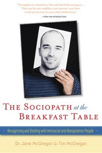 The Sociopath at the Breakfast Table: Recognizing and Dealing with Antisocial and Manipulative People (h�ftad)