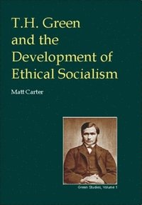 T.H.Green and the Development of Ethical Socialism (h�ftad)