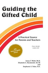 Guiding the Gifted Child: A Practical Source for Parents and Teachers (h�ftad)