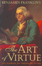 Benjamin Franklin's the Art of Virtue: His Formula for Successful Living (h�ftad)