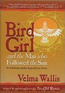 Bird Girl & the Man Who Followed the Sun: An Athabaskan Indian Legend from Alaska (h�ftad)