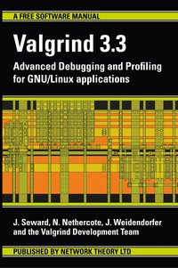 Valgrind 3.3 - Advanced Debugging and Profiling for GNU/Linux Applications (h�ftad)