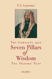 The Complete 1922 Seven Pillars of Wisdom