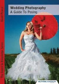 Wedding Photography - A Guide to Posing (h�ftad)