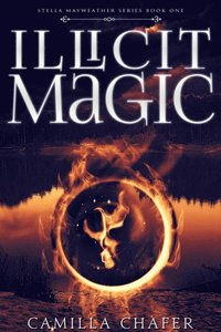 Illicit Magic (Book 1, Stella Mayweather Series)