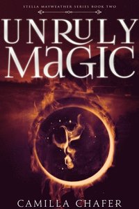 Unruly Magic (Book 2, Stella Mayweather Series)