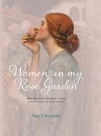 Women in My Rose Garden (inbunden)