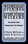 Wednesday Evenings and Every Other Weekend: From Divorced Dad to Competent Co-Parent