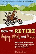 How to Retire Happy, Wild, and Free: Retirement Wisdom That You Won't Get from Your Financial Advisor (h�ftad)