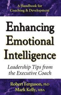 Enhancing Emotional Intelligence: Leadership Tips from the Executive Coach (h�ftad)