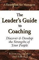 The Leader's Guide to Coaching: Discover & Develop the Strengths of Your People (h�ftad)