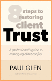 8 Steps to Restoring Client Trust: A Professional's Guide to Managing Client Conflict