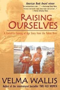 Raising Ourselves: A Gwitch'in Coming of Age Story from the Yukon River (inbunden)