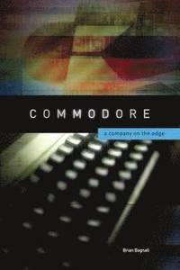 Commodore: A Company on the Edge 2nd Edition (h�ftad)