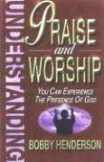 Understanding Praise and Worship: You Can Experience the Presence of God (inbunden)