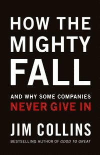 How the Mighty Fall: And Why Some Companies Never Give in (inbunden)