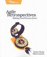 Agile Retrospective: Making Good Teams Great (h�ftad)