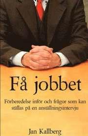 Få jobbet - Förberedelse inför och frågor som kan ställas på en anställningsintervju