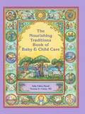 The Nourishing Traditions Book of Baby &; Child Care