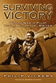 Surviving Victory: World War II Pilot, Actor, Sculptor, Writer (h�ftad)