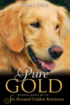 Pure Gold: Adventures with Six Rescued Golden Retrievers - Adventures With Six Rescued Golden Retrie