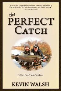 The Perfect Catch: Fishing, Family and Friendship (h�ftad)