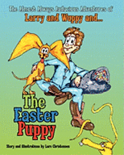 The Almost Always Audacious Adventures of Larry and Wuppy And... the Easter Puppy (h�ftad)
