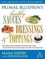 Primal Blueprint Healthy Sauces, Dressings and Toppings: Healthy Sauces, Dressings & Toppings (inbunden)