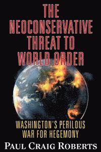 The Neoconservative Threat to World Order (h�ftad)