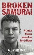 Broken Samurai: A Combat Marine's Journey from Hero to Hitman