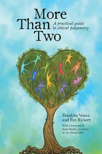 More Than Two: A Practical Guide to Ethical Polyamory (h�ftad)