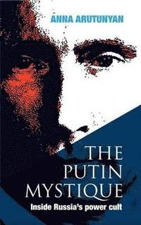 The Putin Mystique (inbunden)