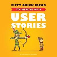 Fifty Quick Ideas to Improve Your User Stories (h�ftad)