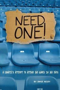 Need One!: A Lunatic's Attempt to Attend 365 Games in 365 Days