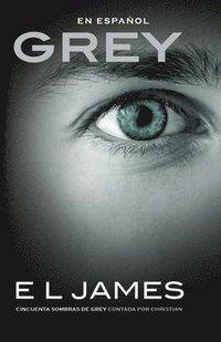 Grey (En Espanol): Cincuenta Sombras de Grey Contada Por Christian (e-bok)
