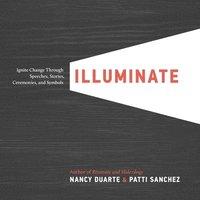 Illuminate: Ignite Change Through Speeches, Stories, Ceremonies, and Symbols (h�ftad)