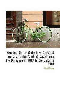 Historical Sketch of the Free Church of Scotland in the Parish of Dalziel from the Disruption in 184 (h�ftad)