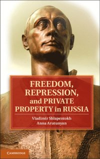 Freedom, Repression, and Private Property in Russia (inbunden)