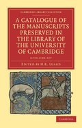 A Catalogue of the Manuscripts Preserved in the Library of the University of Cambridge 6 Volume Set