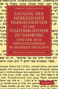Catalog der Hebrischen Handschriften in der Stadtbibliothek zu Hamburg und der sich anschliessenden in anderen Sprachen (häftad)