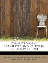Complete Works: Translated and Edited by F.C. de Sumichrast (h�ftad)