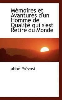 Memoires Et Avantures D'Un Homme De Qualite Qui S'Est Retire Du Monde (h�ftad)