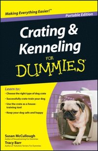 Crating and Kenneling For Dummies, Portable Edition (e-bok)